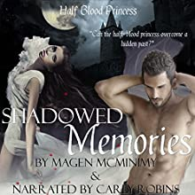 Shadowed Memories: Half-Blood Princess, Book 3 (       UNABRIDGED) by Magen McMinimy Narrated by Carly Robins