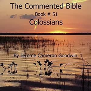 The Commented Bible: Book 51 - Colossians | [Jerome Cameron Goodwin]