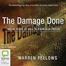 The Damage Done: Twelve Years of Hell in a Bangkok Prison (       UNABRIDGED) by Warren Fellows Narrated by David Tredinnick