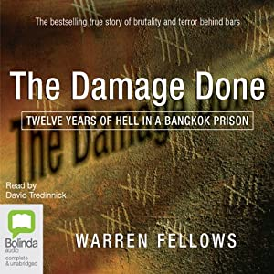 The Damage Done: Twelve Years of Hell in a Bangkok Prison | [Warren Fellows]