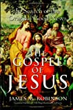 The Gospel of Jesus: In Search of the Original Good News (0060762179) by Robinson, James M.