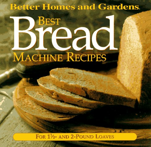 Best Bread Machine Recipes: For 1 1/2- and 2-pound  loaves (Better Homes and Gardens Test Kitchen)
