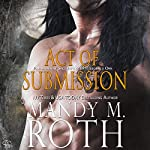 Act of Submission: An Immortal Ops World Novel: PSI-Ops/Immortal Ops, Book 3   Mandy M. Roth