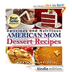 "Delicious and Nutritious American Mom Dessert Recipes: Affordable, Easy and Tasty Meals You Will Love (Bestselling ""American Mom"" Recipes)"