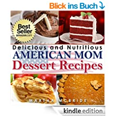 "Delicious and Nutritious American Mom Dessert Recipes: Affordable, Easy and Tasty Meals You Will Love (Bestselling ""American Mom"" Recipes Book 4) (English Edition)"