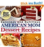 """Delicious and Nutritious American Mom Dessert Recipes: Affordable, Easy and Tasty Meals You Will Love (Bestselling """"American Mom"""" Recipes Book 4) (English Edition)"""