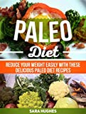 Paleo Diet: Reduce Your Weight Easily With These Delicious Paleo Diet Recipes (Paleo Diet, Paleo Diet books, paleo diet recipes)