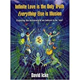 "Infinite Love Is the Only Truth: Everything Else Is Illusion: Exposing the Dreamworld We Believe to Be Real'von ""David Icke"""