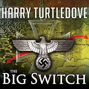 The Big Switch: The War That Came Early Series #3 | [Harry Turtledove]