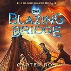 The Blazing Bridge: The Blood Guard, Book 3 Hörbuch von Carter Roy Gesprochen von: Nick Podehl