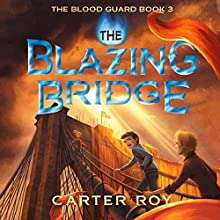 The Blazing Bridge: The Blood Guard, Book 3 Audiobook by Carter Roy Narrated by Nick Podehl