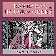 Barbara of the House of Grebe   Livre audio Auteur(s) : Thomas Hardy Narrateur(s) : B. J. Harrison