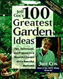 Jeff Cox's 100 Greatest Garden Ideas: Tips, Techniques, and Projects for a Bountiful Garden and a Beautiful Backyard (0875969771) by Cox, Jeff