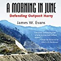 A Morning in June: Defending Outpost Harry (       UNABRIDGED) by James W. Evans Narrated by Matt Armstrong