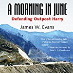 A Morning in June: Defending Outpost Harry | James W. Evans