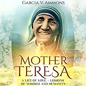 Mother Teresa: A Life of Love - Lessons of Wisdom and Humanity Hörbuch von Garcia V. Ammons Gesprochen von: Madonna Lucey