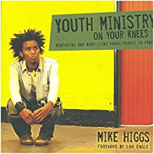 Youth Ministry on Your Knees, Mentoring and Mobilizing Young People to Pray