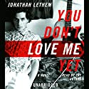 You Don't Love Me Yet: A Novel Hörbuch von Jonathan Lethem Gesprochen von: Jonathan Lethem