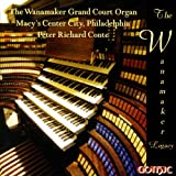 The Wanamaker Grand Court Organ: Peter Richard Conte