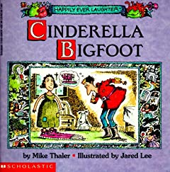 Cinderella Bigfoot (Happily Ever Laughter) by Mike Thaler and Jared D. Lee