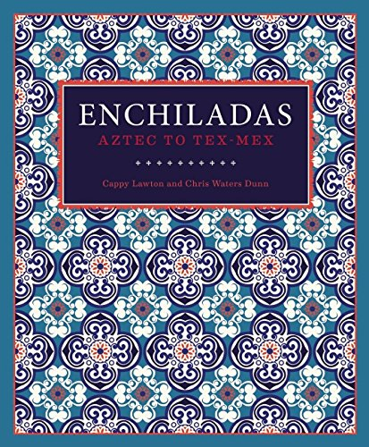 Enchiladas: Aztec to Tex-Mex by Cappy Lawton, Chris Waters Dunn