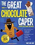 The Great Chocolate Caper: A Mystery That Teaches Logic Skills