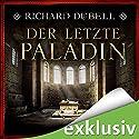 Der letzte Paladin Hörbuch von Richard Dübell Gesprochen von: Reinhard Kuhnert