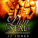Lion UnSEALed: A Paranormal Military Romance Audiobook by JJ Jones Narrated by Kalinda Little