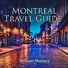 Montreal Travel Guide Hörbuch von William Wallace Gesprochen von: Andrew S. Baldwin