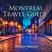 Montreal Travel Guide Audiobook by William Wallace Narrated by Andrew S. Baldwin