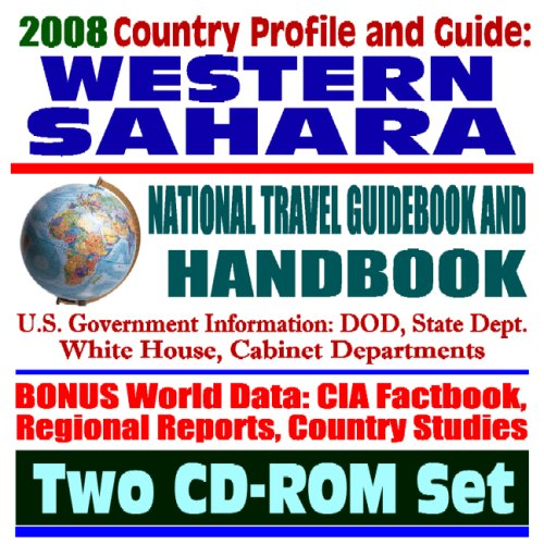 2008 Country Profile and Guide to Western Sahara (Sahrawi Arab Democratic Republic) - National Travel Guidebook and Handbook, Sovereignty Dispute, Refugee Camps, Human Rights, Camels (Two CD-ROM Set)