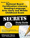 Secrets of the National Board Certification Literacy: Reading - Language Arts: Early and Middle Childhood Exam Study Guide: National Board ... the NBPTS National Board Certification Exam