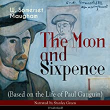 The Moon and Sixpence (Based on the Life of Paul Gauguin) Audiobook by W. Somerset Maugham Narrated by Stanley Green