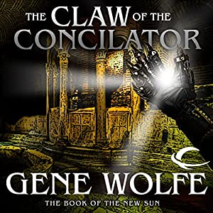 The Claw of the Conciliator: The Book of the New Sun, Book 2 | [Gene Wolfe]