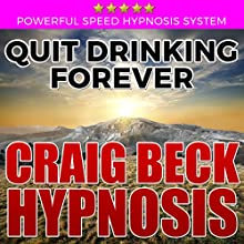 Quit Drinking Forever: Craig Beck Hypnosis Audiobook by Craig Beck Narrated by Craig Beck
