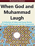 When God and Muhammad Laugh: A Collection of Jokes and Funny Stories of Prophet Muhammad and His Companions
