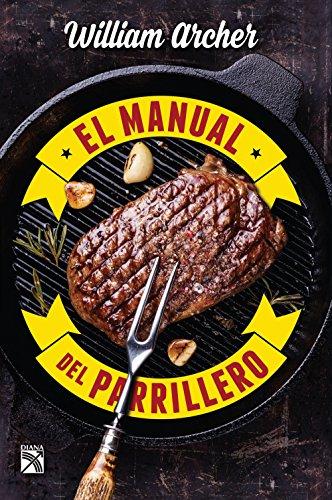 El manual del parrillero (Spanish Edition) by William Archer