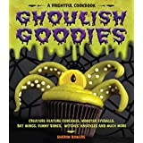 Ghoulish Goodies: Creature Feature Cupcakes, Monster Eyeballs, Bat Wings, Funny Bones, Witches' Knuckles, and Much More! ~ Sharon Bowers