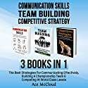Communication skills: Team Building: Competitive strategy: 3 Books in 1: The Best Strategies for Communicating Effectively, Building a Championship Team & Competing at World Class Levels Audiobook by Ace McCloud Narrated by Joshua Mackey