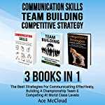 Communication skills: Team Building: Competitive strategy: 3 Books in 1: The Best Strategies for Communicating Effectively, Building a Championship Team & Competing at World Class Levels | Ace McCloud