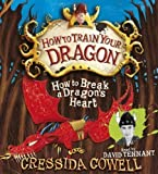 How to Break a Dragon's Heart (How to Train Your Dragon) by Cowell, Cressida on 06/10/2011 unknown edition