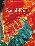 Raoul Dufy : De l'Estaque � Forcalqui...