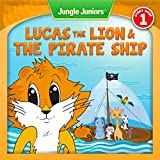 Lucas The Lion & The Pirate Ship (Jungle Juniors Storybook Book 1)