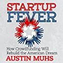 Startup Fever: How Crowdfunding Will Rebuild the American Dream Audiobook by Austin Muhs Narrated by Dan Lizette