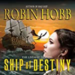 Ship of Destiny: The Liveship Traders, Book 3 (       UNABRIDGED) by Robin Hobb Narrated by Anne Flosnik