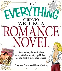 The Everything Guide to Writing a Romance Novel: From writing the perfect love scene to finding the right publisher--All you need to fulfill your dreams (Everything®)
