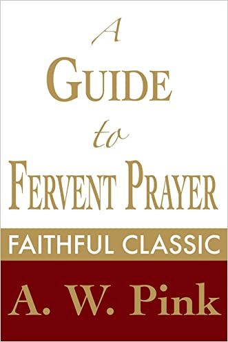 A Guide to Fervent Prayer (Arthur Pink Collection Book 31)