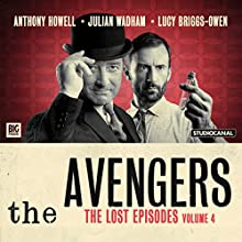 The Avengers - The Lost Episodes, Volume 04 Performance by John Dorney, Justin Richards, Eric Paice, James Mitchell, Richard Harris, Lewis Davidson Narrated by Julian Wadham, Anthony Howell, Lucy Briggs-Owen