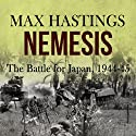 Nemesis: The Battle for Japan, 1944-45 (       UNABRIDGED) by Max Hastings Narrated by Stewart Cameron