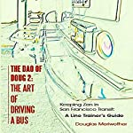 The Dao of Doug 2: The Art of Driving a Bus: Keeping Zen in San Francisco Transit: A Line Trainer's Guide | Douglas Meriwether